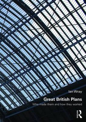 Great British Plans: Who made them and how they worked - Planning, History and Environment Series (Paperback)