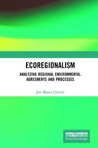 Ecoregionalism: Analyzing Regional Environmental Agreements and Processes (Hardback)