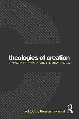Theologies of Creation: Creatio Ex Nihilo and Its New Rivals (Paperback)
