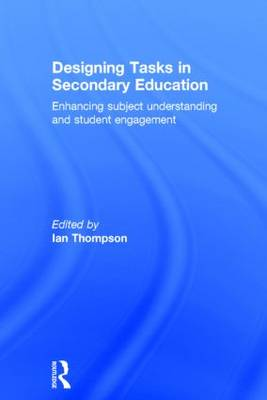 Designing Tasks in Secondary Education: Enhancing subject understanding and student engagement (Hardback)