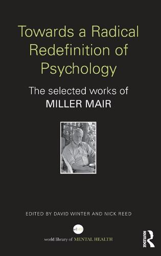 Towards a Radical Redefinition of Psychology: The selected works of Miller Mair - World Library of Mental Health (Hardback)