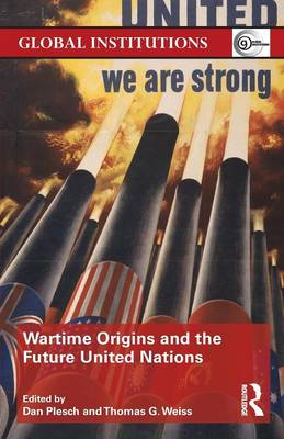 Wartime Origins and the Future United Nations - Global Institutions (Paperback)
