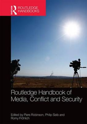 Routledge Handbook of Media, Conflict and Security (Hardback)