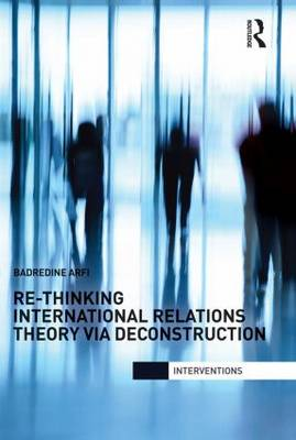 Re-Thinking International Relations Theory via Deconstruction (Paperback)