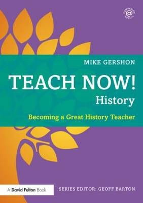 Teach Now! History: Becoming a Great History Teacher - Teach Now! (Paperback)