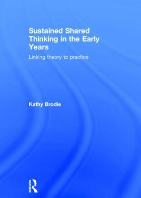 Sustained Shared Thinking in the Early Years: Linking theory to practice (Hardback)