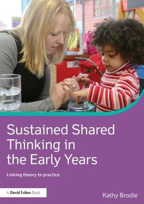 Sustained Shared Thinking in the Early Years: Linking theory to practice (Paperback)