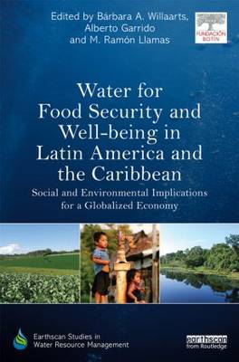 Water for Food Security and Well-being in Latin America and the Caribbean: Social and Environmental Implications for a Globalized Economy - Earthscan Studies in Water Resource Management (Hardback)