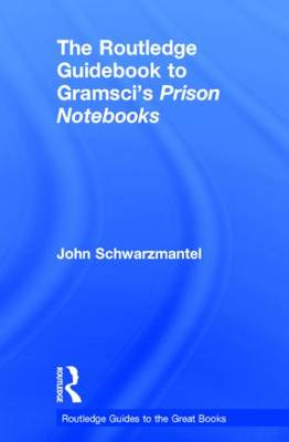 The Routledge Guidebook to Gramsci's Prison Notebooks - The Routledge Guides to the Great Books (Hardback)
