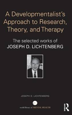 A Developmentalist's Approach to Research, Theory, and Therapy: The selected works of Joseph Lichtenberg - World Library of Mental Health (Hardback)