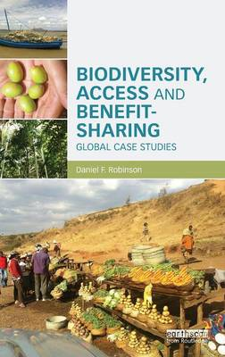 Biodiversity, Access and Benefit-Sharing: Global Case Studies (Hardback)