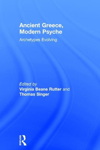 Ancient Greece, Modern Psyche: Archetypes Evolving (Hardback)