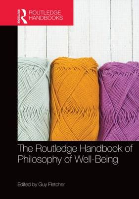 The Routledge Handbook of Philosophy of Well-Being - Routledge Handbooks in Philosophy (Hardback)