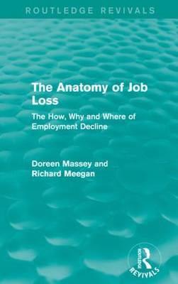 The Anatomy of Job Loss: The How, Why and Where of Employment Decline - Routledge Revivals (Paperback)