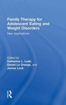 Family Therapy for Adolescent Eating and Weight Disorders: New Applications (Hardback)