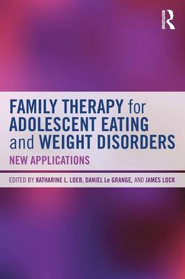 Family Therapy for Adolescent Eating and Weight Disorders: New Applications (Paperback)