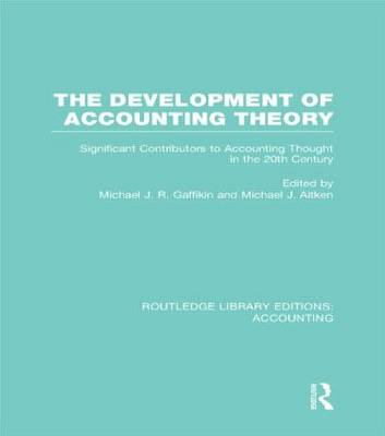 The Development of Accounting Theory: Significant Contributors to Accounting Thought in the 20th Century - Routledge Library Editions: Accounting (Hardback)