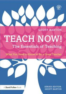 Teach Now! The Essentials of Teaching: What You Need to Know to Be a Great Teacher - Teach Now! (Paperback)