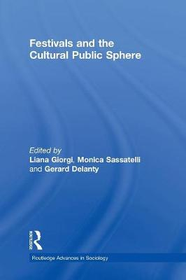 Festivals and the Cultural Public Sphere - Routledge Advances in Sociology (Paperback)