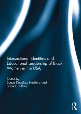 Intersectional Identities and Educational Leadership of Black Women in the USA (Hardback)
