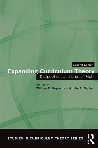 Expanding Curriculum Theory: Dis/positions and Lines of Flight - Studies in Curriculum Theory Series (Paperback)