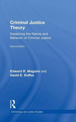 Criminal Justice Theory: Explaining the Nature and Behavior of Criminal Justice - Criminology and Justice Studies (Hardback)