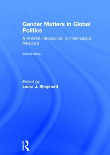 Gender Matters in Global Politics: A Feminist Introduction to International Relations (Hardback)