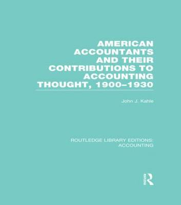 American Accountants and Their Contributions to Accounting Thought: 1900-1930 - Routledge Library Editions: Accounting (Hardback)