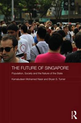 The Future of Singapore: Population, Society and the Nature of the State - Routledge Contemporary Southeast Asia Series (Hardback)