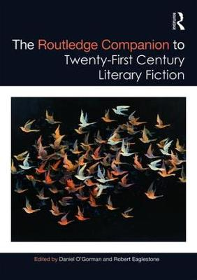 The Routledge Companion to Twenty-First Century Literary Fiction - Routledge Literature Companions (Hardback)