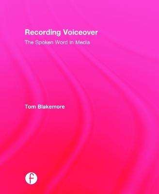 Recording Voiceover: The Spoken Word in Media (Hardback)