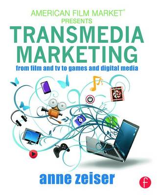 Transmedia Marketing: From Film and TV to Games and Digital Media - American Film Market Presents (Paperback)