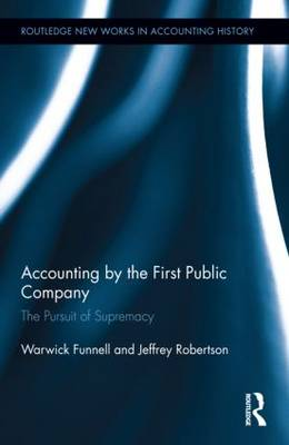 Accounting by the First Public Company: The Pursuit of Supremacy - Routledge New Works in Accounting History (Hardback)