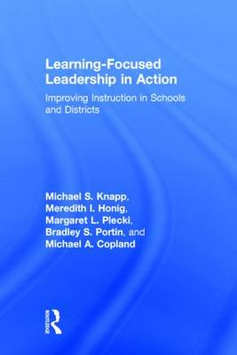 Learning-Focused Leadership in Action: Improving Instruction in Schools and Districts (Hardback)