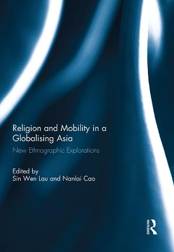 Religion and Mobility in a Globalising Asia: New Ethnographic Explorations (Hardback)