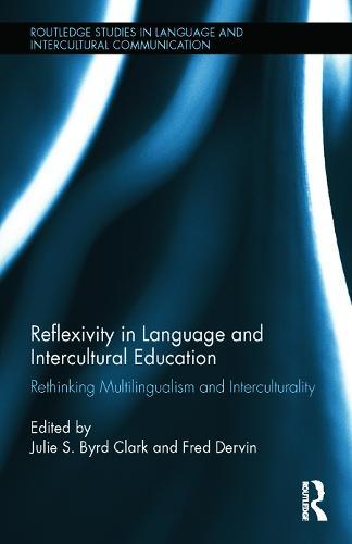 Reflexivity in Language and Intercultural Education: Rethinking Multilingualism and Interculturality - Routledge Studies in Language and Intercultural Communication (Hardback)