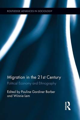 Migration in the 21st Century: Political Economy and Ethnography - Routledge Advances in Sociology 73 (Paperback)