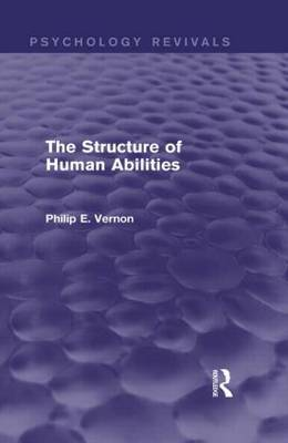 The Structure of Human Abilities (Psychology Revivals) - Psychology Revivals (Hardback)