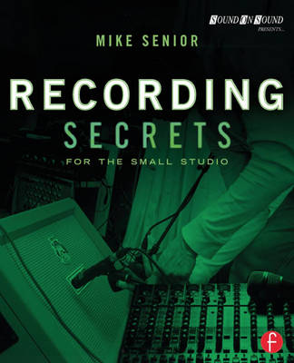 Recording Secrets for the Small Studio - Sound On Sound Presents... (Paperback)