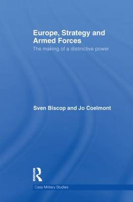 Europe, Strategy and Armed Forces: The making of a distinctive power - Cass Military Studies (Paperback)