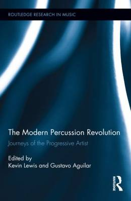 The Modern Percussion Revolution: Journeys of the Progressive Artist - Routledge Research in Music (Hardback)