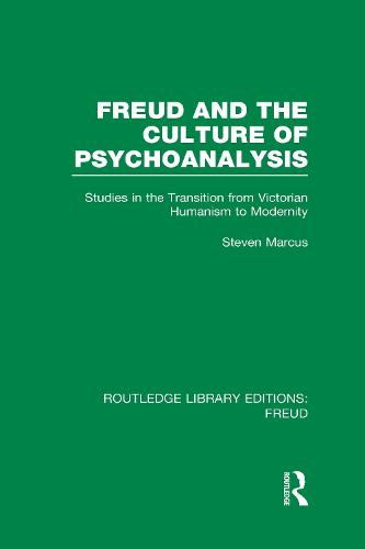 Freud and the Culture of Psychoanalysis: Studies in the Transition from Victorian Humanism to Modernity - Routledge Library Editions: Freud (Hardback)