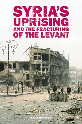 Syria's Uprising and the Fracturing of the Levant - Adelphi series (Paperback)