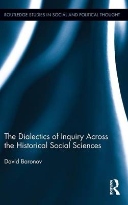 The Dialectics of Inquiry Across the Historical Social Sciences (Hardback)