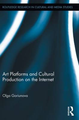 Art Platforms and Cultural Production on the Internet - Routledge Research in Cultural and Media Studies (Paperback)