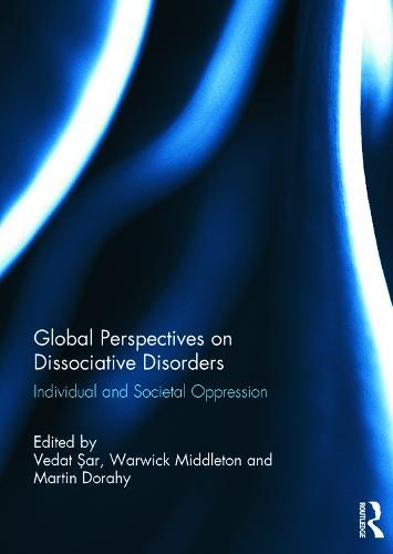 Global Perspectives on Dissociative Disorders: Individual and Societal Oppression (Hardback)