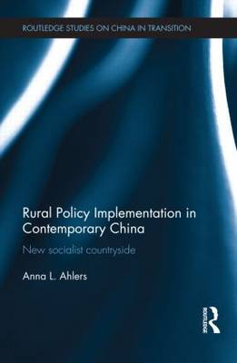 Rural Policy Implementation in Contemporary China: New Socialist Countryside - Routledge Studies on China in Transition (Hardback)