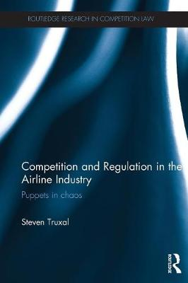 Competition and Regulation in the Airline Industry: Puppets in Chaos - Routledge Research in Competition Law (Paperback)