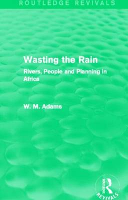 Wasting the Rain: Rivers, People and Planning in Africa (Paperback)