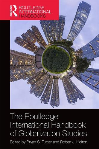 The Routledge International Handbook of Globalization Studies: Second edition - Routledge International Handbooks (Hardback)